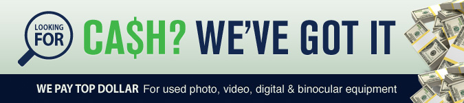 Looking for cash? We've Got It! We pay top dollar for used photo, video, digital & binocular equipment