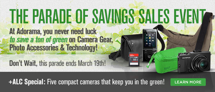 The Parade of Savings Sales Event At Adorama, you never need luck to save a ton of green on Camera Gear, Photo Accessories, and Technology!  Don't wait, this parade ends March 19th!