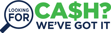Looking for cash? We've got it!