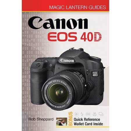 Magic Lantern Guide Camera Manual for the Canon EOS 40D Digital SLR, by Rob  Sheppard - Softcover