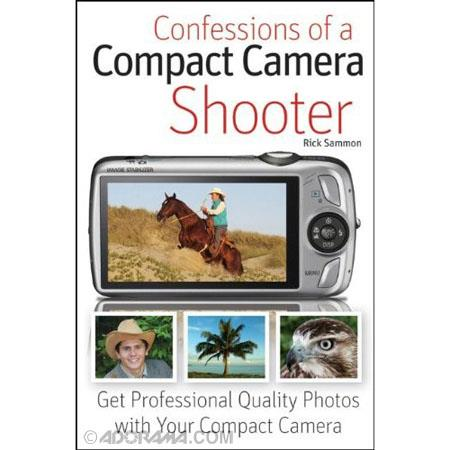 Wiley Publishing: Confessions of a Compact Camera Shooter: Get Digital SLR Quality Photos with Your Compact Camera, Softcover Book by Rick Sammon, 256 Pages