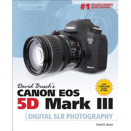 David Busch Canon EOS 5D Mark III Guide to Digital SLR Photography