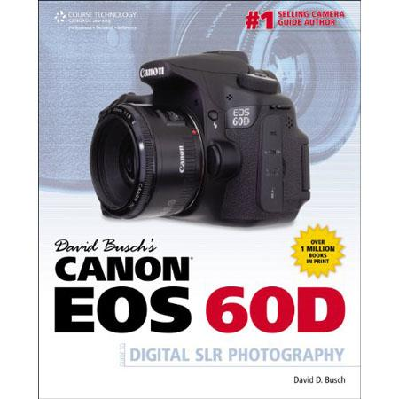 Cengage Learning: Canon EOS 60D Guide to Digital SLR Photography, 1st Edition, By David Busch, 400 Pages