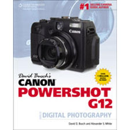 Cengage Learning: Canon Powershot G12 Guide to Digital Photography, 1st Edition, By David Busch, 320 Pages