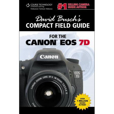 Cengage Learning: Compact Field Guide for Canon EOS 7D, 1st Edition, By David D. Busch, 112 Pages