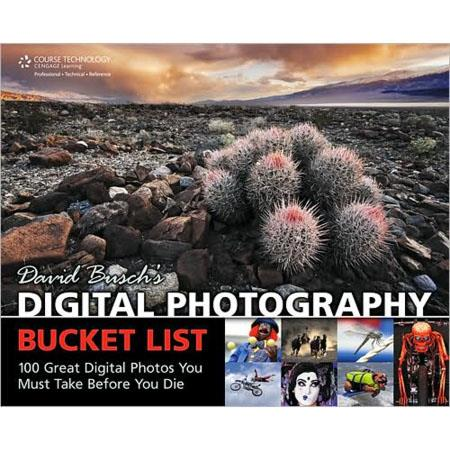 David Busch Digital Photography Bucket List: 100 Great Digital Photos You Must Take Before You Die, Softcover Book by , 256 Pgs, 4-Color