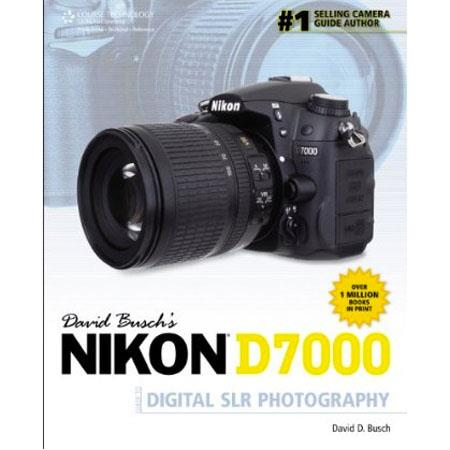 Cengage Learning: Nikon D7000 Guide to Digital SLR Photography, 1st Edition, By David Busch, 400 Pages