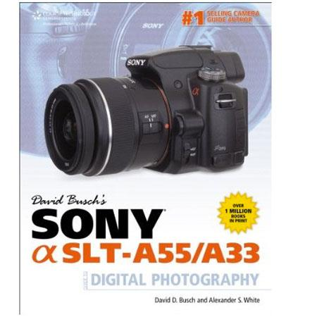 Cengage Learning: Sony Alpha SLT-A55/A33 Guide to Digital Photography, 1st Edition, By David Busch, 320 Pages