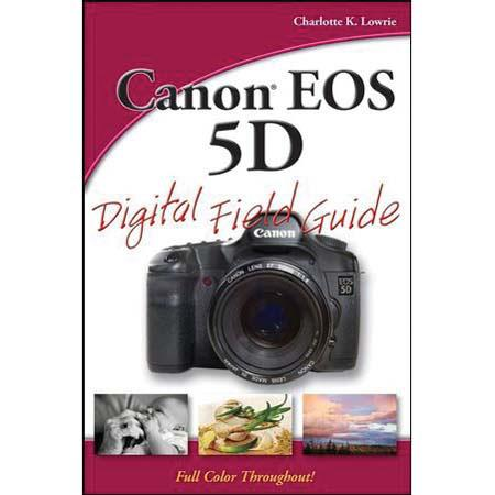 "Wiley Publishers - ""Field Guide for Canon EOS 5D Digital SLR"" - Softcover Book 304 Pages, by Charlotte K. Lowrie"