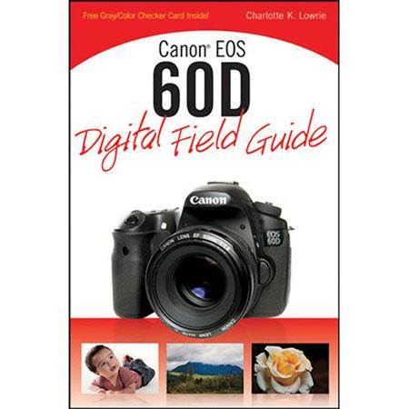 Wiley Publishing: Canon EOS 60D Digital Field Guide, Softcover Book 288 Pages, by Charlotte Lowrie
