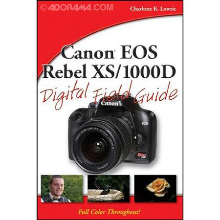Wiley Publishing: Canon EOS Rebel XS/1000D Digital Field Guide, Softcover Book By Charlotte K. Lowrie, 272 Pages