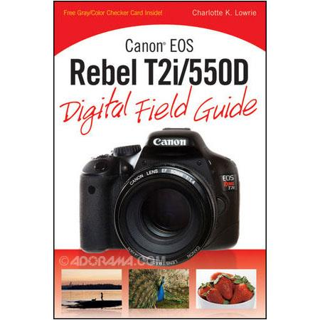 Wiley Publishing: Canon EOS Rebel T2i/550D Digital Field Guide, Softcover Book by Charlotte K. Lowrie, 304 Pages
