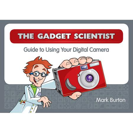 "Mark Burton ""The Gadget Scientist Guide to Using Your Digital Camera, Softcover Book by"