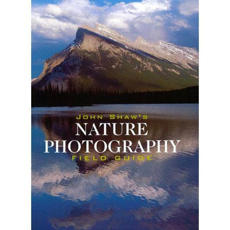 John Shaw's Nature Photography Field Guide by John Shaw (Photographer) image