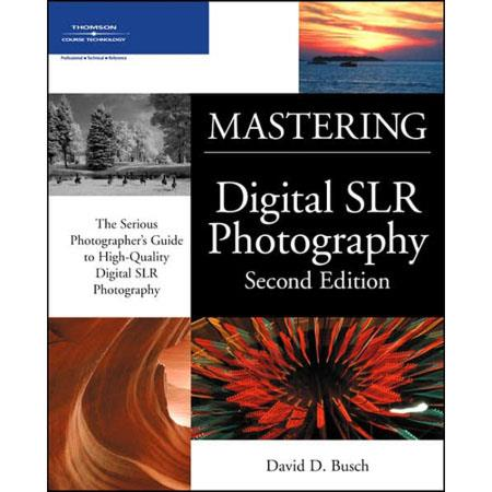 Mastering Digital SLR Photography, Second Edition, Softcover Book by David D.
