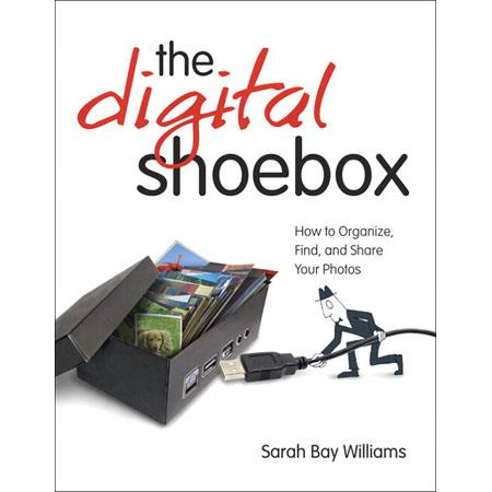 Peachpit Press - The Digital Shoebox: How to Organize, Find and Share Your Photos, Softcover Book by Sarah Bay Williams