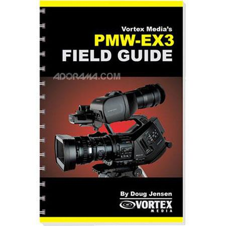 Vortex Media Book: Vortex Media's Field Guide for The Sony PMW-EX3 Softcover Book by Doug Jensen, 140 Pages